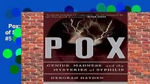 Pox: Genius, Madness, and the Mysteries of Syphilis  Best Sellers Rank : #5