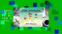 About For Books  The Career Upgrade Roadmap: 90 Days to a Better Job and a Better Life  For Kindle
