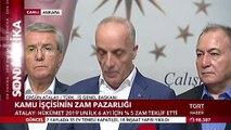 Türk-İş Başkanı Ergün Atalay'dan Kamu İşçilerine Zam Açıklaması