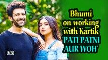 Bhumi on working with kartik in 'pati patni aur woh'