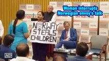 'Norway steals children', woman interrupts Norwegian envoy's talk