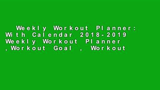 Weekly Workout Planner: With Calendar 2018-2019 Weekly Workout Planner ,Workout Goal , Workout
