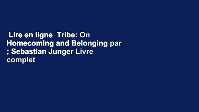 Lire En Ligne Tribe On Homecoming And Belonging Par Sebastian Junger Livre Complet