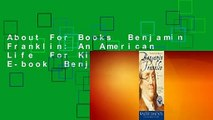 About For Books  Benjamin Franklin: An American Life  For Kindle  Full E-book  Benjamin Franklin: