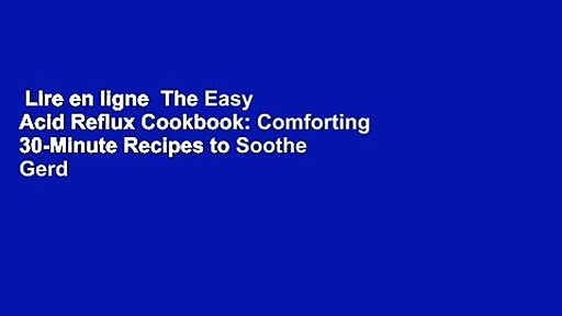 Lire en ligne  The Easy Acid Reflux Cookbook: Comforting 30-Minute Recipes to Soothe Gerd & Lpr