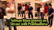 Salman Khan grooves on 'Urvasi' with Prabhudheva