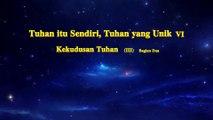 Video Bacaan Firman Tuhan | Tuhan itu Sendiri, Tuhan yang Unik VI Kekudusan Tuhan (III) Bagian Dua