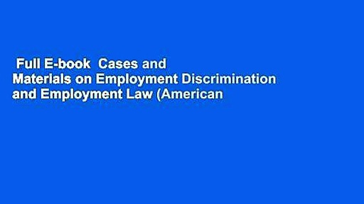 Full E-book  Cases and Materials on Employment Discrimination and Employment Law (American