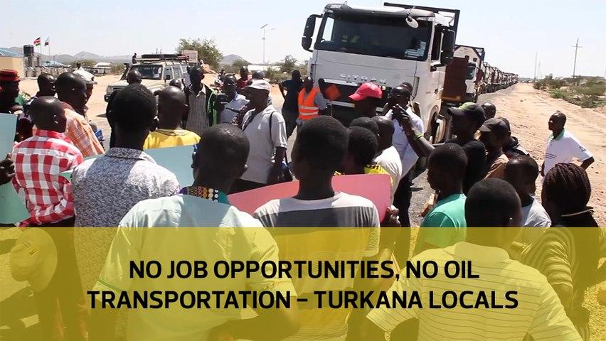 No job opportunities, no oil  transportation - Turkana locals