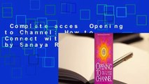 Complete acces  Opening to Channel: How to Connect with Your Guide by Sanaya Roman