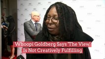 Whoopi Goldberg Says 'The View' Is Not Creatively Fulfilling