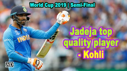 World Cup 2019 | Jadeja top quality player, says Kohli
