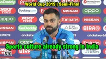 World Cup 2019    Sports culture already strong in India: Kohli