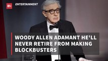 Woody Allen Claims He Is Here To Stay