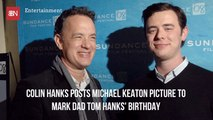 Colin Hanks Teases His Dad On His Birthday