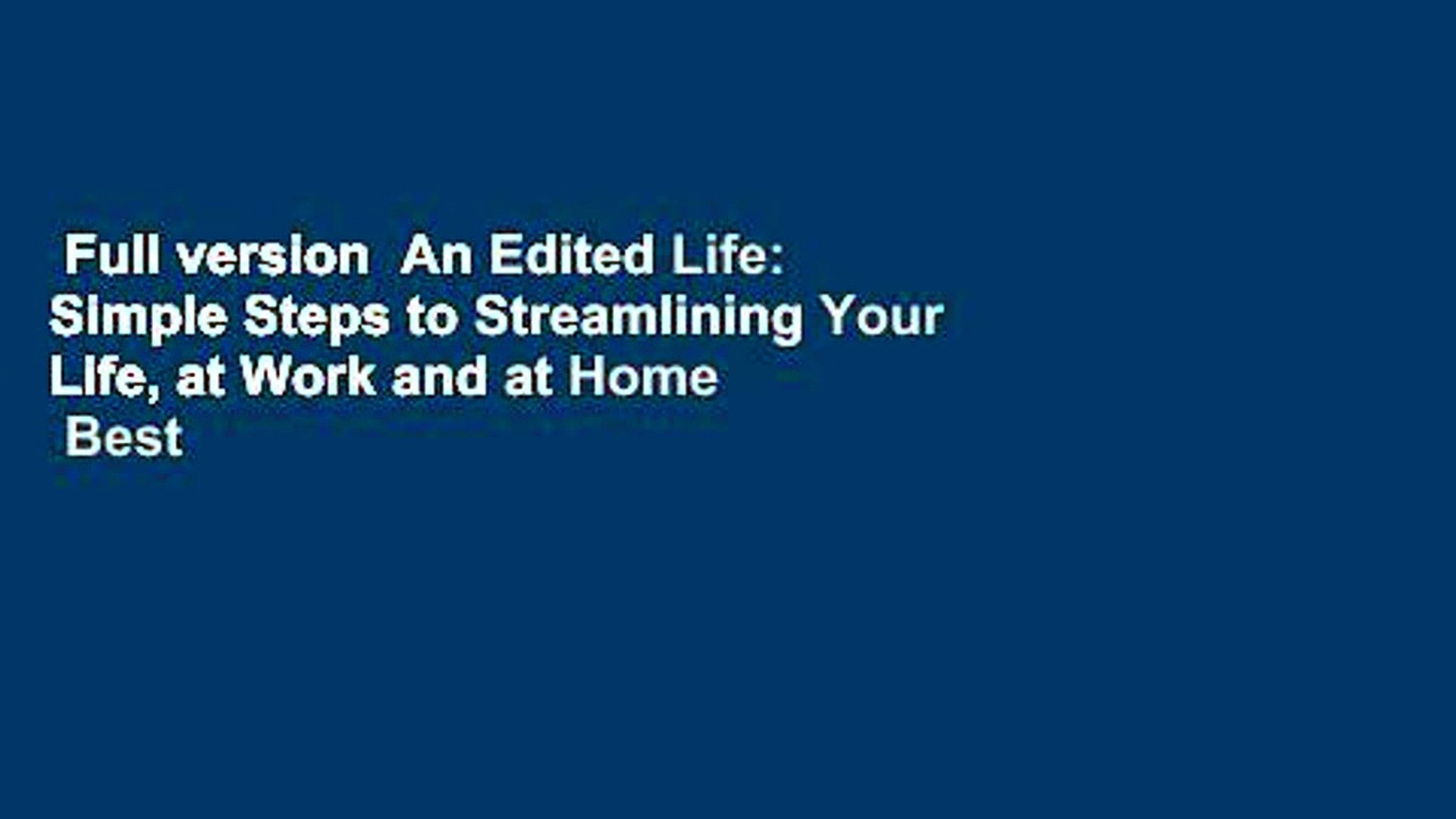 Full version  An Edited Life: Simple Steps to Streamlining Your Life, at Work and at Home  Best