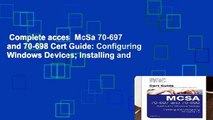 Complete acces  McSa 70-697 and 70-698 Cert Guide: Configuring Windows Devices; Installing and