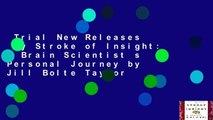 Trial New Releases  My Stroke of Insight: A Brain Scientist s Personal Journey by Jill Bolte Taylor