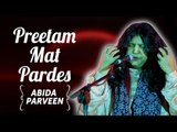Abida Parveen Songs | Abida  Parveen T.V Hits | Preetam Mat Pardes | Ghazals Collections