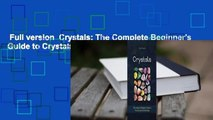Full version  Crystals  The Complete Beginners Guide to Crystals and Crystal Healing Complete