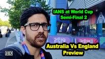 IANS at World Cup | Semi-Final 2 | Australia Vs England | Preview