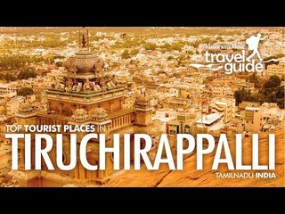 TRICHI (Tiruchirappalli) TRAVEL GUIDE ENGLISH / TAMILNADU TOURISM / INDIA