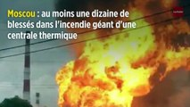 Moscou : au moins 11 blessés dans l'incendie géant d'une centrale thermique