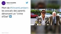 La mort de Vincent Lambert est un « crime d'Etat », dénoncent les avocats des parents