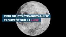 Cinq objets étranges qui se trouvent sur la Lune