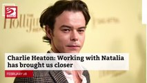 Charlie Heaton Working with Natalia has brought us closer