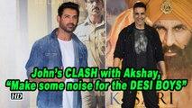 "John on CLASH with Akshay, ""Make some noise for the DESI BOYS"""