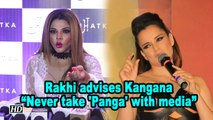 Rakhi Sawant advises Kangana : Never take 'Panga' with media