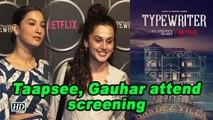 Taapsee, Gauhar attend Sujoy Ghosh's 'Typewriter' screening
