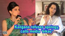 Kangana refuses apology, calls media 'bikau""
