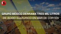 Grupo México derrama tres mil litros de ácido sulfúrico en Mar de Cortés