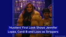 'Hustlers' First Look Shows Jennifer Lopez, Cardi B and Lizzo as Strippers
