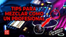 TIPS PARA SER EL MEJOR DJ SIN MORIR EN EL INTENTO