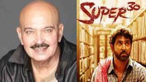 Super 30: Hrithik Roshan's father Rakesh Roshan reacts on his film | FilmiBeat