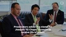 Prosecutors Want El Chapo To Receive Life In Prison