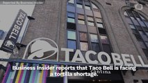 Taco Bell Faces Tortilla Shortage