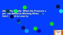About For Books  When the Pressure s on: The Secret to Winning When You Can t Afford to Lose by