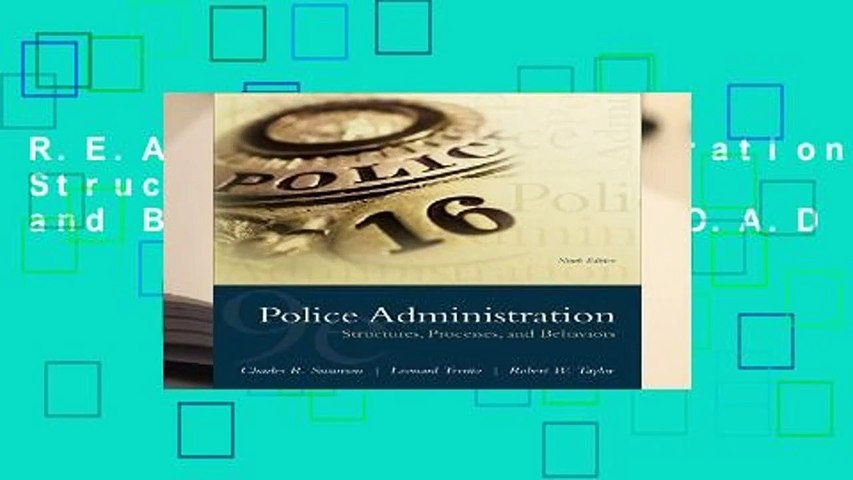 R.E.A.D Police Administration: Structures, Processes, and Behavior D.O.W.N.L.O.A.D