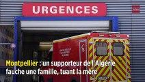 Montpellier : un supporteur de l'Algérie fauche une famille, tuant la mère