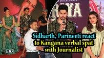 Sidharth, Parineeti reacts to Kangana verbal spat with Journalist