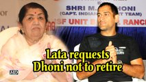 Lata's request to Dhoni: Please don't retire