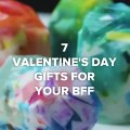 7 Valentine's Day Gifts For Your BFF