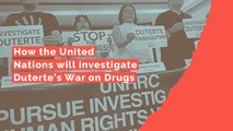 How the United Nations will investigate Duterte's War on Drugs