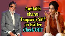 Amitabh shares Taapsee's SMS on twitter | Check out what he says