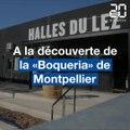Montpellier : A la découverte des Halles du Lez, la «Boqueria» héraultaise