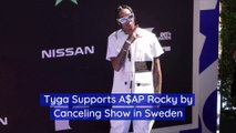 Tyga Supports A$AP Rocky by Canceling Show in Sweden